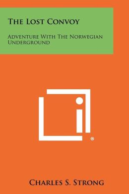 The Lost Convoy: Adventure With The Norwegian Underground