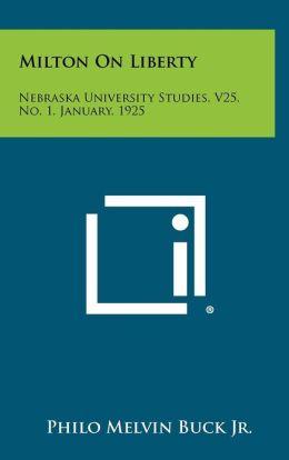 Milton On Liberty: Nebraska University Studies, V25, No. 1, January, 1925