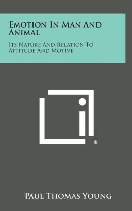 Emotion In Man And Animal: Its Nature And Relation To Attitude And Motive