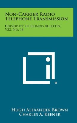 Non-Carrier Radio Telephone Transmission: University Of Illinois Bulletin, V22, No. 18