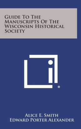 Guide To The Manuscripts Of The Wisconsin Historical Society