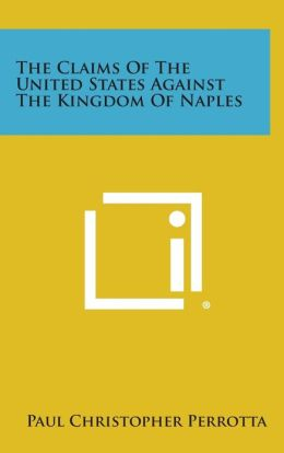 The Claims Of The United States Against The Kingdom Of Naples