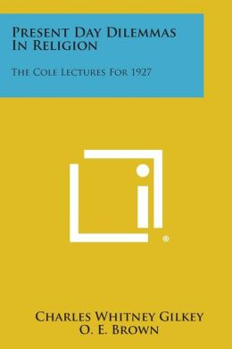 Present Day Dilemmas In Religion: The Cole Lectures For 1927
