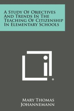 A Study of Objectives and Trends in the Teaching of Citizenship in Elementary Schools