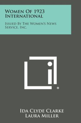 Women Of 1923 International: Issued By The Women's News Service, Inc.