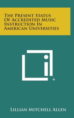 The Present Status of Accredited Music Instruction in American Universities