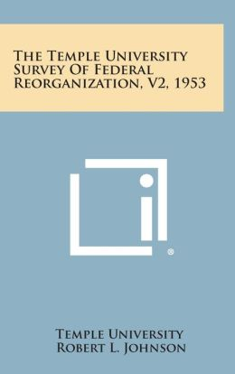 The Temple University Survey Of Federal Reorganization, V2, 1953