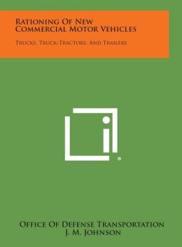 Rationing of New Commercial Motor Vehicles: Trucks, Truck-Tractors, and Trailers