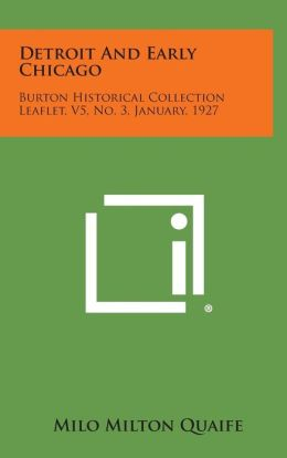 Detroit and Early Chicago: Burton Historical Collection Leaflet, V5, No. 3, January, 1927
