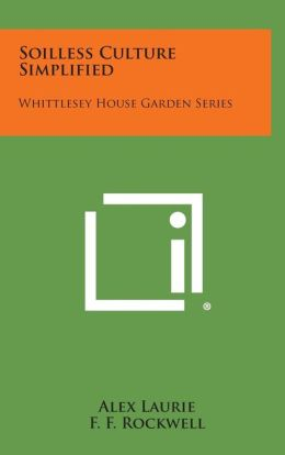 Soilless Culture Simplified: Whittlesey House Garden Series