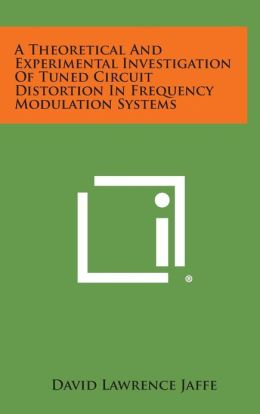 A Theoretical and Experimental Investigation of Tuned Circuit Distortion in Frequency Modulation Systems