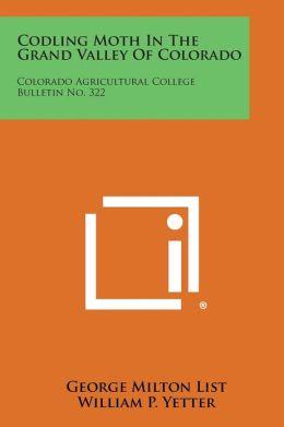 Codling Moth In The Grand Valley Of Colorado: Colorado Agricultural College Bulletin No. 322