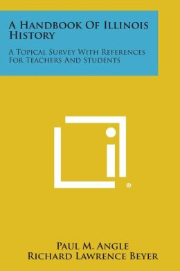 A Handbook of Illinois History: A Topical Survey with References for Teachers and Students