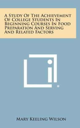A Study Of The Achievement Of College Students In Beginning Courses In Food Preparation And Serving And Related Factors