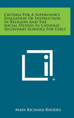 Criteria For A Supervisor's Evaluation Of Instruction In Religion And The Social Studies In Catholic Secondary Schools For Girls