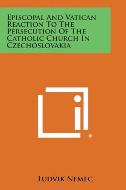 Episcopal and Vatican Reaction to the Persecution of the Catholic Church in Czechoslovakia