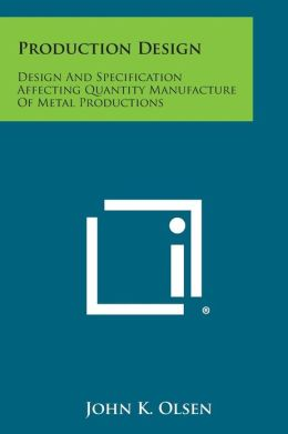 Production Design: Design and Specification Affecting Quantity Manufacture of Metal Productions