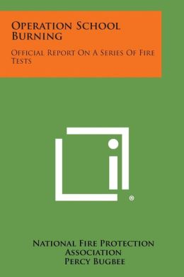 Operation School Burning: Official Report On A Series Of Fire Tests