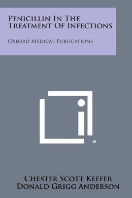 Penicillin In The Treatment Of Infections: Oxford Medical Publications