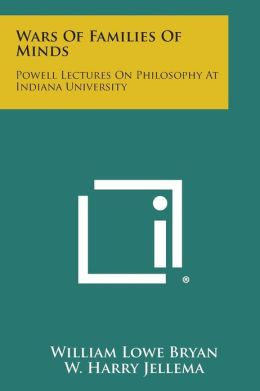 Wars Of Families Of Minds: Powell Lectures On Philosophy At Indiana University