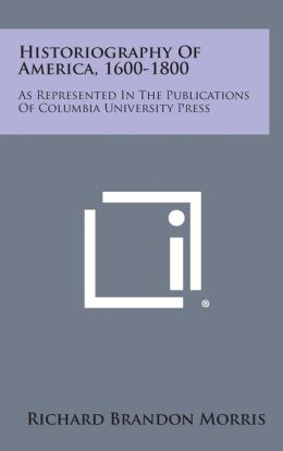 Historiography of America, 1600-1800: As Represented in the Publications of Columbia University Press