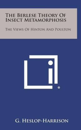 The Berlese Theory of Insect Metamorphosis: The Views of Hinton and Poulton