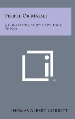 People Or Masses: A Comparative Study In Political Theory