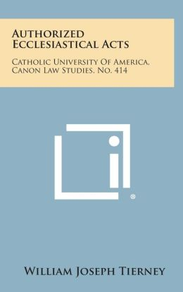 Authorized Ecclesiastical Acts: Catholic University Of America, Canon Law Studies, No. 414
