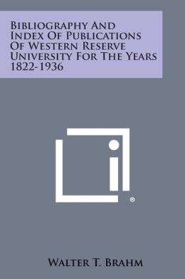 Bibliography and Index of Publications of Western Reserve University for the Years 1822-1936