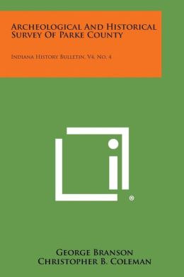 Archeological And Historical Survey Of Parke County: Indiana History Bulletin, V4, No. 4