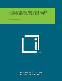 Meteorological Results Of Cruise Seven Of The Carnegie, 1928-1929: Meteorology, Part 1