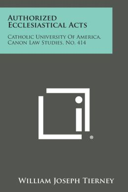 Authorized Ecclesiastical Acts: Catholic University of America, Canon Law Studies, No. 414