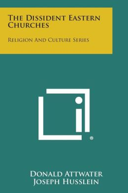 The Dissident Eastern Churches: Religion And Culture Series