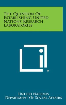 The Question Of Establishing United Nations Research Laboratories