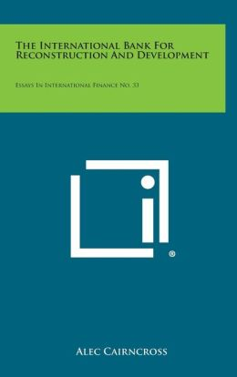 The International Bank For Reconstruction And Development: Essays In International Finance No. 33