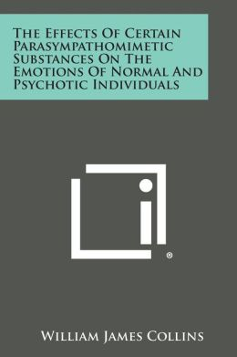 The Effects Of Certain Parasympathomimetic Substances On The Emotions Of Normal And Psychotic Individuals