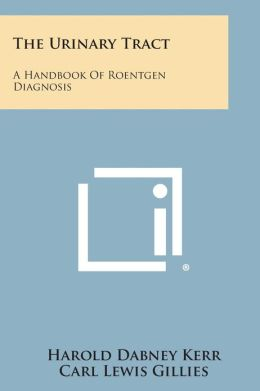 The Urinary Tract: A Handbook of Roentgen Diagnosis