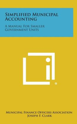 Simplified Municipal Accounting: A Manual for Smaller Government Units