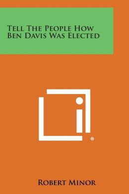 Tell The People How Ben Davis Was Elected