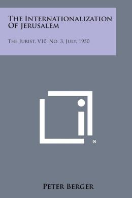 The Internationalization of Jerusalem: The Jurist, V10, No. 3, July, 1950
