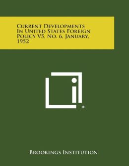 Current Developments In United States Foreign Policy V5, No. 6, January, 1952 Brookings Institution