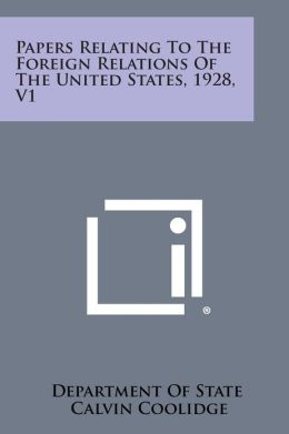 Papers Relating To The Foreign Relations Of The United States, 1928, V1