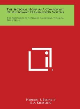 The Sectoral Horn as a Component of Microwave Transmission Systems: Base Directorate of Electronic Engineering, Technical Report No. 45
