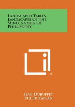 Landscaped Tables, Landscapes of the Mind, Stones of Philosophy