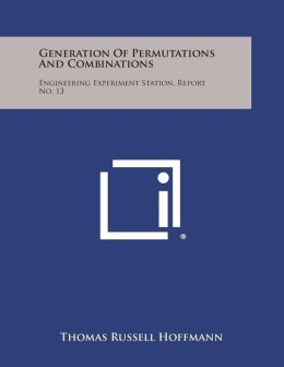 Generation of Permutations and Combinations: Engineering Experiment Station, Report No. 13