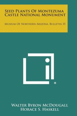 Seed Plants of Montezuma Castle National Monument: Museum of Northern Arizona, Bulletin 35
