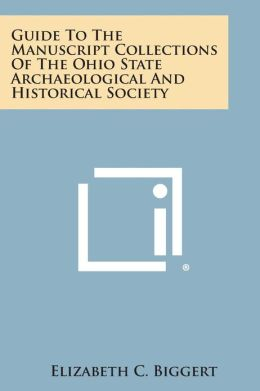 Guide to the Manuscript Collections of the Ohio State Archaeological and Historical Society