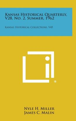 Kansas Historical Quarterly, V28, No. 2, Summer, 1962: Kansas Historical Collections, V45