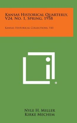 Kansas Historical Quarterly, V24, No. 1, Spring, 1958: Kansas Historical Collections, V41