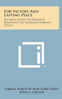 For Victory and Lasting Peace: An Open Letter to President Roosevelt on American Foreign Policy